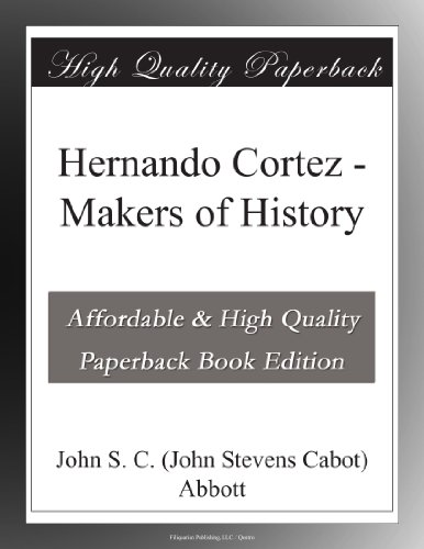 Hernando Cortez Makers of History