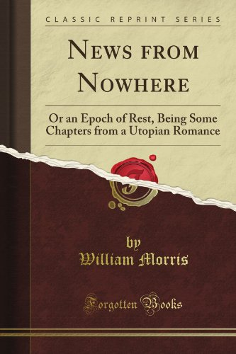 News from Nowhere; Or, An Epoch of Rest Being Some Chapters from a Utopian Romance