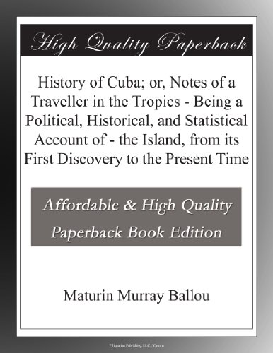 History of Cuba; or, Notes of a Traveller in the Tropics