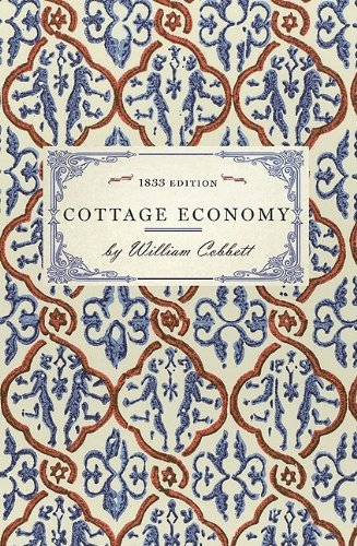 Cottage Economy, to Which is Added The Poor Man's Friend