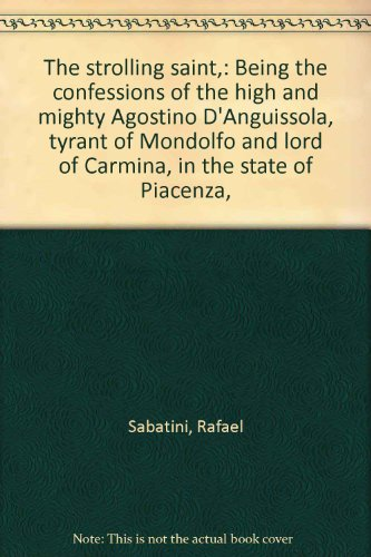 The Strolling Saint; being the confessions of the high and mighty Agostino D'Anguissola, tyrant of Mondolfo and Lord of Carmina, in the state of Piacenza