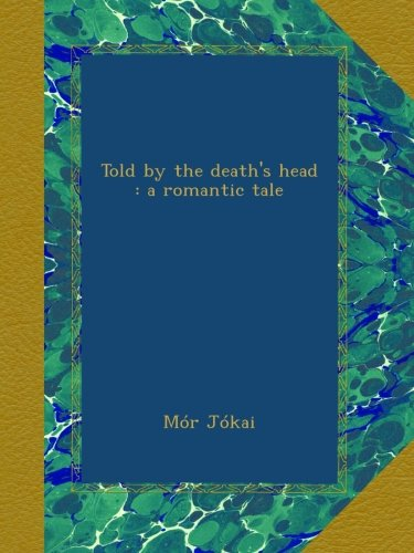 Told by the Death's Head A Romantic Tale