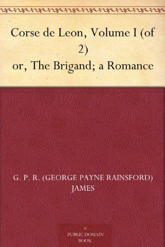 Corse de Leon, Volume I (of 2) or, The Brigand; a Romance