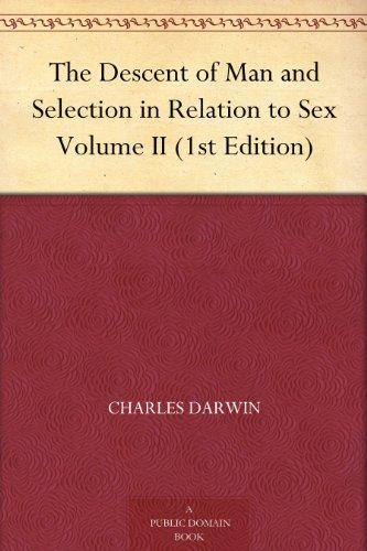 The Descent of Man and Selection in Relation to Sex Volume II (1st Edition)