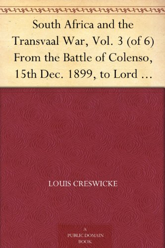 South Africa and the Transvaal War, Vol. 3 (of 6) From the Battle of Colenso, 15th Dec. 1899, to Lord Roberts's Advance into the Free State, 12th Feb. 1900