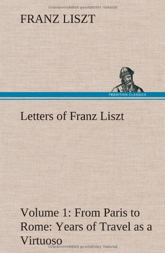 Letters of Franz Liszt -- Volume 1