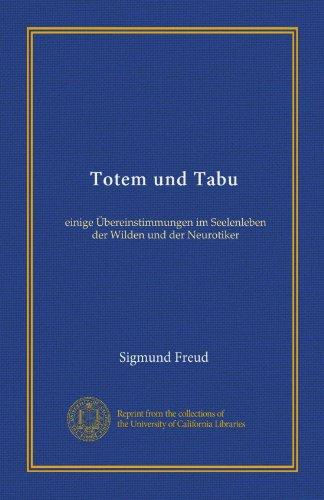 Totem und Tabu Einige Übereinstimmungen im Seelenleben der Wilden und der Neurotiker