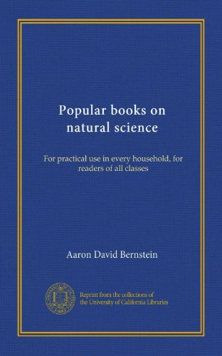 Popular Books on Natural Science For Practical Use in Every Household, for Readers of All Classes