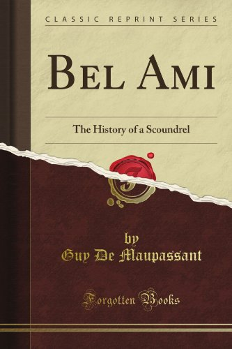 Bel Ami; Or, The History of a Scoundrel: A Novel