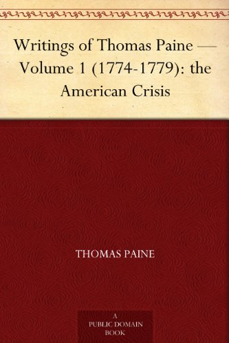 The Writings of Thomas Paine — Volume 1 (1774-1779): The American Crisis