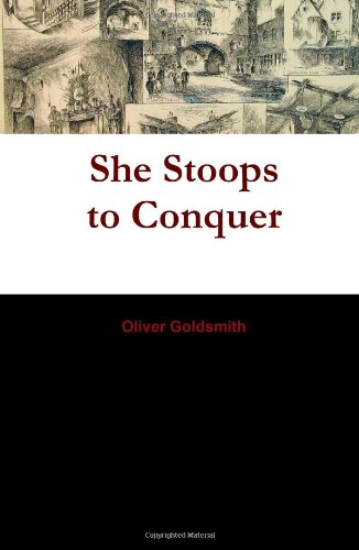 She Stoops to Conquer; Or, The Mistakes of a Night: A Comedy