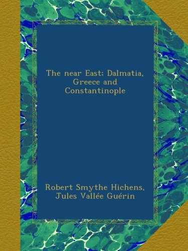 The Near East Dalmatia, Greece and Constantinople