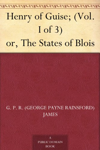 Henry of Guise; (Vol. III of 3) or, The States of Blois