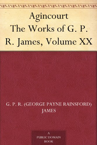 Agincourt The Works of G. P. R. James, Volume XX