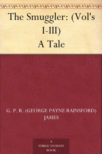The Smuggler: (Vol's I-III) A Tale