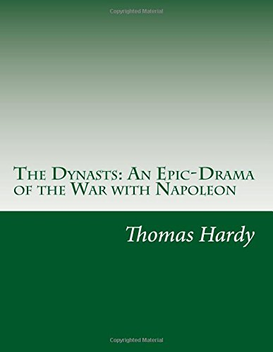 The Dynasts: An Epic-Drama of the War with Napoleon