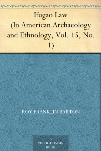 Ifugao Law (In American Archaeology and Ethnology, Vol. 15, No. 1)