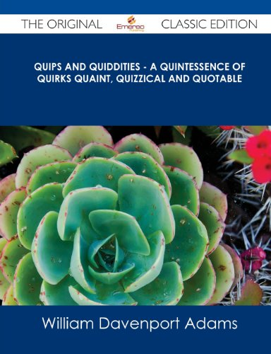 Quips and Quiddities: A Quintessence of Quirks, Quaint, Quizzical, and Quotable