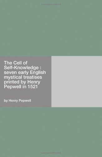 The Cell of Self-Knowledge : seven early English mystical treatises printed by Henry Pepwell in 1521