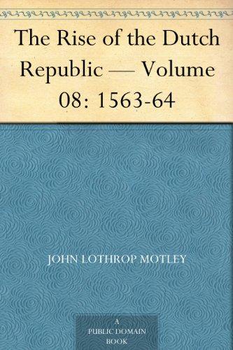 The Rise of the Dutch Republic — Volume 08: 1563-64