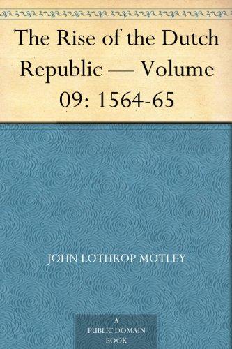 The Rise of the Dutch Republic — Volume 09: 1564-65