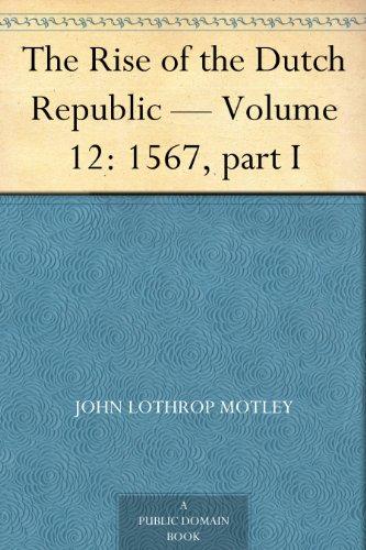The Rise of the Dutch Republic — Volume 12: 1567, part I