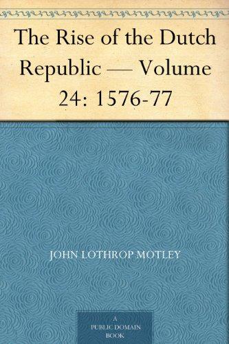 The Rise of the Dutch Republic — Volume 24: 1576-77