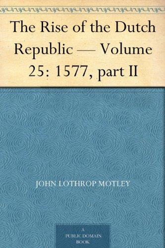The Rise of the Dutch Republic — Volume 25: 1577, part II