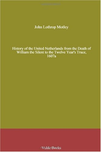 History of the United Netherlands from the Death of William the Silent to the Twelve Year's Truce, 1607a