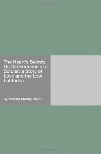 The Heart's Secret; Or, the Fortunes of a Soldier: a Story of Love and the Low Latitudes.