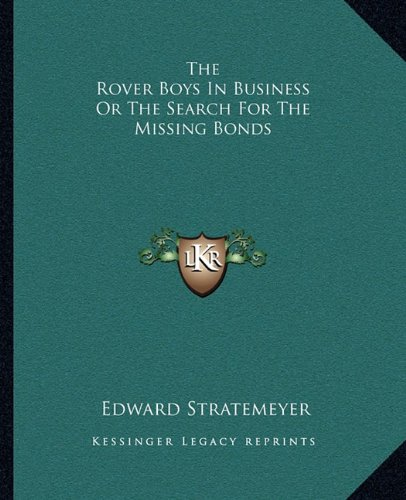 The Rover Boys in Business; Or, The Search for the Missing Bonds