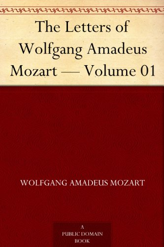 The Letters of Wolfgang Amadeus Mozart — Volume 01