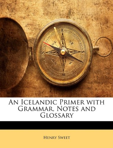 Icelandic Primer with Grammar, Notes and Glossary