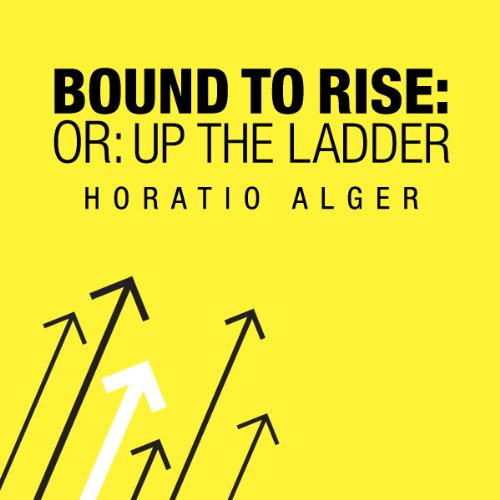Bound to Rise; Or, Up ...