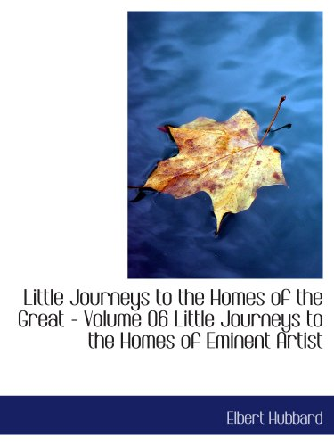 Little Journeys to the Homes of the Great - Volume 06