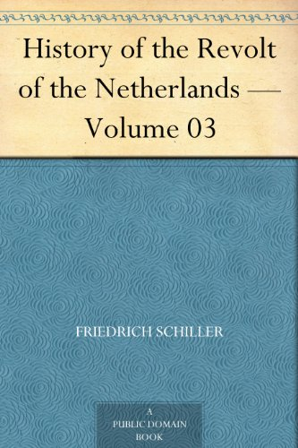History of the Revolt of the Netherlands — Volume 03