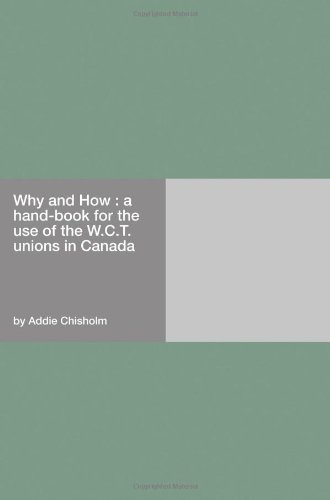 Why and How : a hand-book for the use of the W.C.T. unions in Canada