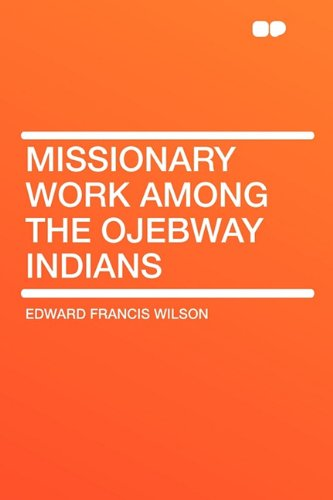 Missionary Work Among the Ojebway Indians