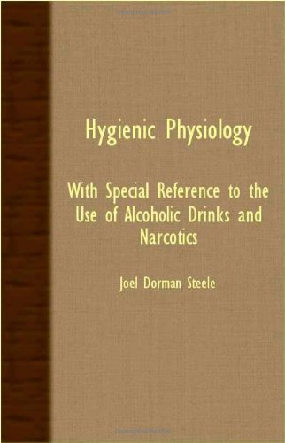 Hygienic Physiology : with Special Reference to the Use of Alcoholic Drinks and Narcotics