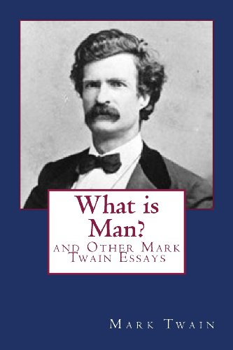 What Is Man? and Other Essays