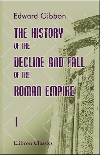 History of the Decline and Fall of the Roman Empire — Volume 1