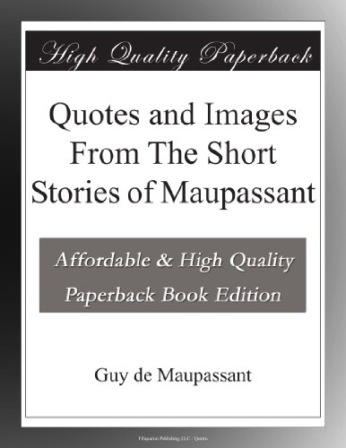 Quotes and Images From The Short Stories of Maupassant