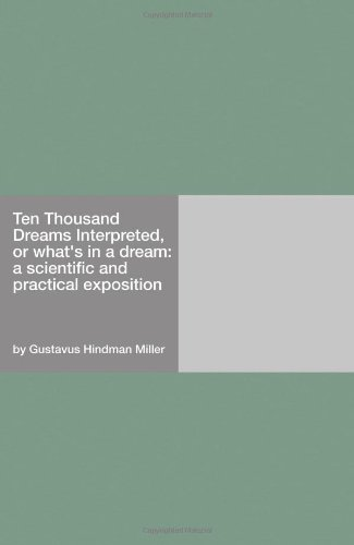 Ten Thousand Dreams Interpreted; Or, What's in a Dream