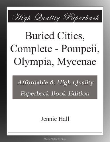 Buried Cities: Pompeii, Olympia, Mycenae (Complete)