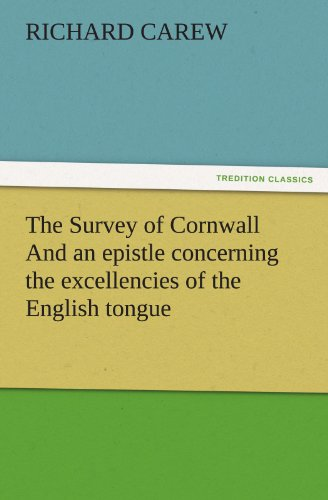 The Survey of Cornwall And an epistle concerning the excellencies of the English tongue