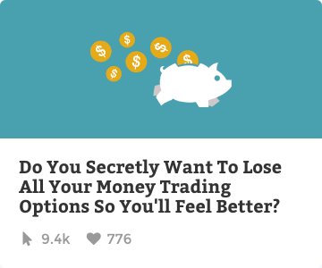 Do you secretly want to lose all your money trading options?