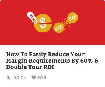 How to easily reduce your margin requirements by 60% and double your ROI