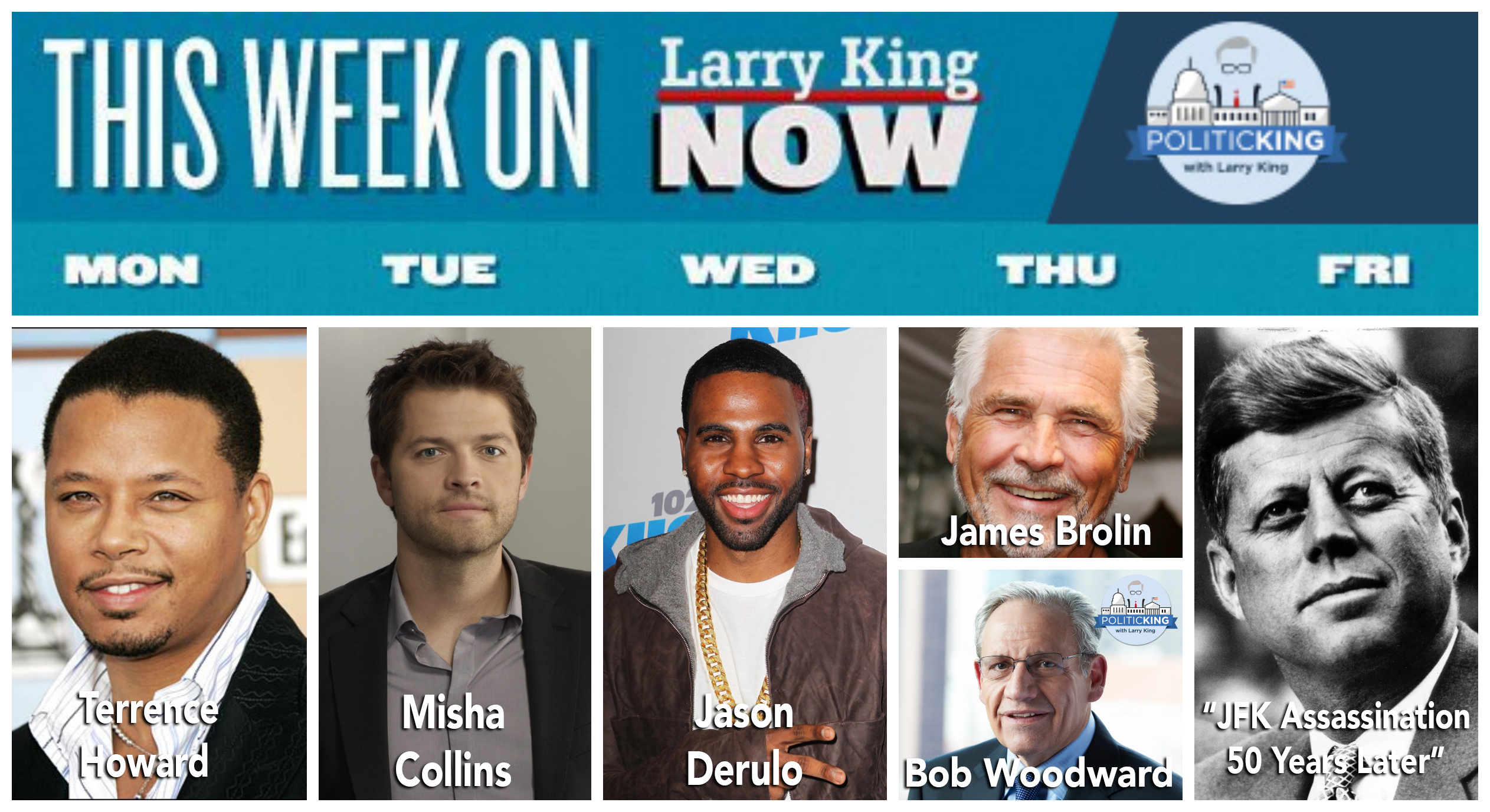 Larry King Now, Misha Collins, Jason Derulo, Terrence Howard, James Brolin, Bob Woodward, JFK
