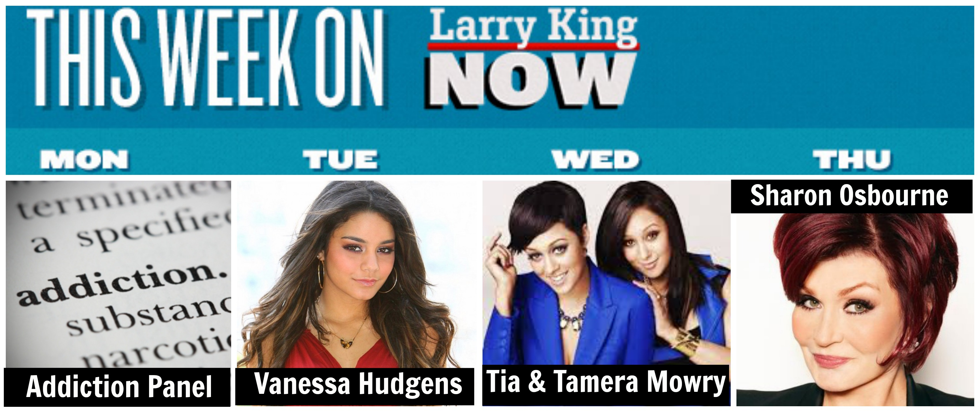 This Week on Larry King Now - Addiction Panel, Vanessa Hudgens, Tia & Tamera Mowry, Sharon Osbourne