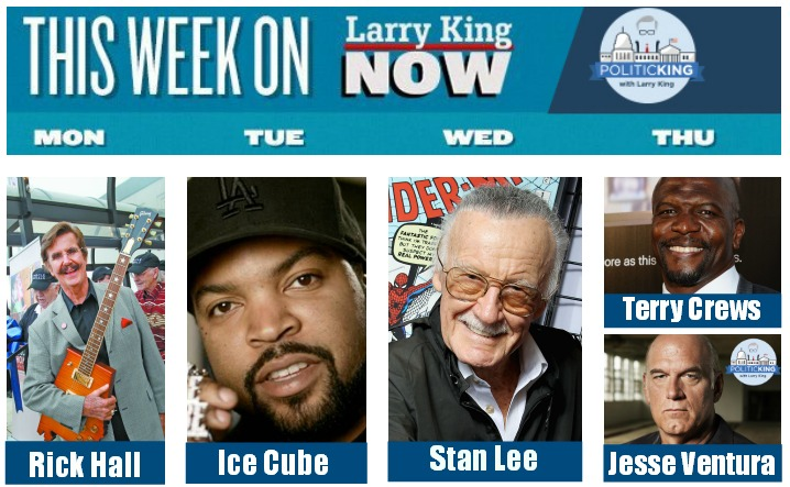 This Week on Larry King Now - Ora TV & Politicking: Ice Cube, Stan Lee, Rick Hall, Terry Crews, Jesse Ventura